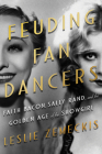 Feuding Fan Dancers: Faith Bacon, Sally Rand, and the Golden Age of the Showgirl Cover Image