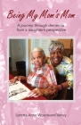 Being My Mom's Mom: A Journey Through Dementia from a Daughter's Perspective Cover Image