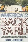America's Backyard: The United States and Latin America from the Monroe Doctrine to the War on Terror Cover Image
