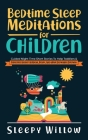 Bedtime Sleep Meditations For Children: Guided Night Time Short Stories To Help Toddlers & Kids Fall Asleep At Night, Relax, And Have Beautiful Dreams Cover Image