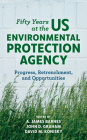 Fifty Years at the US Environmental Protection Agency: Progress, Retrenchment, and Opportunities Cover Image