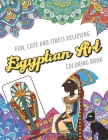 Fun Cute And Stress Relieving Egyptian Art Coloring Book: Find Relaxation And Mindfulness with Stress Relieving Color Pages Made of Beautiful Black an Cover Image