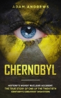 Chernobyl: History's Worst Nuclear Accident. The True Story of One of the Twentieth Century's Greatest Disasters Cover Image