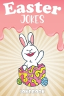 Easter Jokes - Joke Book: A Fun and Interactive Easter Joke Book for Kids - Boys and Girls Ages 4,5,6,7,8,9,10,11,12,13,14,15 Years Old-Easter G Cover Image