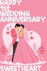 Happy 1st Wedding Anniversary Sweetheart: Notebook Gifts For Couples Cover Image