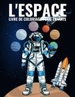 L'Espace Livre de Coloriage Pour Enfants: 60 Pages Livre de coloriage pour les enfants 4-9 ans, et plus pour apprendre à colorier sans dépasser - Fusé Cover Image