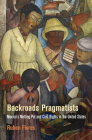 Backroads Pragmatists: Mexico's Melting Pot and Civil Rights in the United States (Politics and Culture in Modern America) Cover Image