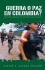 ¿Guerra O Paz En Colombia?: Cincuenta Años de Un Conflicto Sin Solución Cover Image