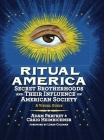 Ritual America: Secret Brotherhoods and Their Influence on American Society: A Visual Guide Cover Image