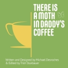 There is a Moth in Daddy's Coffee Cover Image