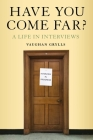 Have You Come Far?: A Life in Interviews Cover Image