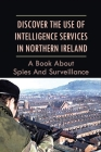 Discover The Use Of Intelligence Services In Northern Ireland: A Book About Spies And Surveillance: Information About The Work Of Army Intelligence Cover Image