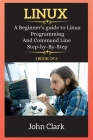 Linux Series: A Beginner's guide to Linux Programming And Command Line Step-by-By-Step Cover Image