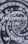 The Global Transformation of Time: 1870-1950 Cover Image