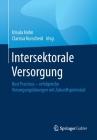 Intersektorale Versorgung: Best Practices - Erfolgreiche Versorgungslösungen Mit Zukunftspotenzial Cover Image