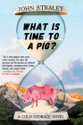 What Is Time to a Pig? (A Cold Storage Novel #3) Cover Image