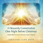 A Heavenly Conversation One Night Before Christmas: Wonder-filled Journey to Christmas, Easter & Beyond Cover Image
