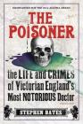 The Poisoner: The Life and Crimes of Victorian England's Most Notorious Doctor Cover Image