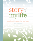 Story of My Life: A Workbook for Preserving Your Legacy Cover Image