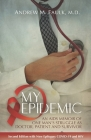 My Epidemic: An AIDS Memoir of One Man's Struggle as Doctor, Patient and Survivor Cover Image