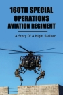 160th Special Operations Aviation Regiment: A Story Of A Night Stalker: History Of 160Th Night Stalkers Cover Image