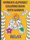 Women's alphabet coloring book with garden: ABC, A-Z Large Letters, Floral Art, Adult and teenagers Coloring Book for Stress Relief - garden flowers c Cover Image