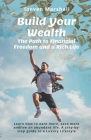 Build Your Wealth: The Path to Financial Freedom and a Rich Life: Learn how to earn more, save more, and live an abundant life. A step-by Cover Image
