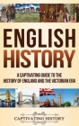 English History: A Captivating Guide to the History of England and the Victorian Era Cover Image