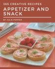 365 Creative Appetizer and Snack Recipes: A Timeless Appetizer and Snack Cookbook Cover Image