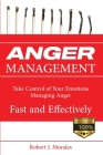 Anger Management: Take Control of Your Emotions Managing Anger Fast and Effectively Cover Image