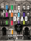 St. Marks Is Dead: The Many Lives of America's Hippest Street Cover Image