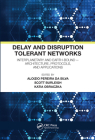 Delay and Disruption Tolerant Networks: Interplanetary and Earth-Bound -- Architecture, Protocols, and Applications Cover Image