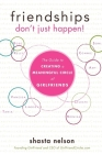 Friendships Don't Just Happen!: The Guide to Creating a Meaningful Circle of Girlfriends Cover Image