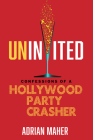 Uninvited: Confessions of a Hollywood Party Crasher Cover Image