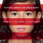 Future American President: 50 States, 100 Families, Infinite Dreams Cover Image
