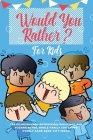 Would You Rather For Kids: 400 Hilarious and Outrageous Questions and Scenarios The Whole Family can Enjoy (Family Game Book Gift Ideas) Cover Image