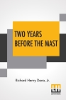 Two Years Before The Mast: A Personal Narrative With A Supplement By The Author And Introduction And Additional Chapter By His Son, Richard Henry Cover Image
