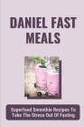 Daniel Fast Meals: Superfood Smoothie Recipes To Take The Stress Out Of Fasting: Daniel Fast Strawberry Banana Smoothie Cover Image