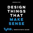 Design Things that Make Sense: Tech. Innovator's Guide Cover Image