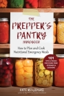 The Prepper's Pantry Handbook: How to Plan and Cook Nutritional Emergency Meals Cover Image