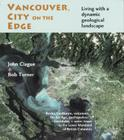 Vancouver, City on the Edge: Living with a Dynamic Geological Landscape Cover Image