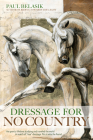 Dressage for No Country: Finding Meaning, Magic and Mastery in the Second Half of Life Cover Image