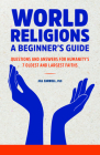 World Religions: A Beginner's Guide: Questions and Answers for Humanity's 7 Oldest and Largest Faiths Cover Image
