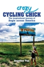 Crazy Cycling Chick: The Inspirational Journey of Angie Across America Cover Image