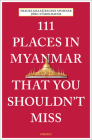 111 Places in Myanmar That You Shouldn't Miss Cover Image