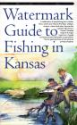 Watermark Guide to Fishing in Kansas Cover Image