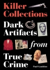 True Crime Collections: Dark Artefacts and Murderbilia [WORKING TITLE] Cover Image