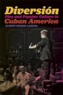 Diversion: Play and Popular Culture in Cuban America Cover Image