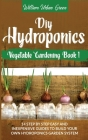 Diy Hydroponics: A Step-By-Step Easy And Inexpensive Guide To Build Your Hydroponics Garden System Cover Image