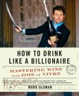 How to Drink Like a Billionaire: Mastering Wine with Joie de Vivre Cover Image